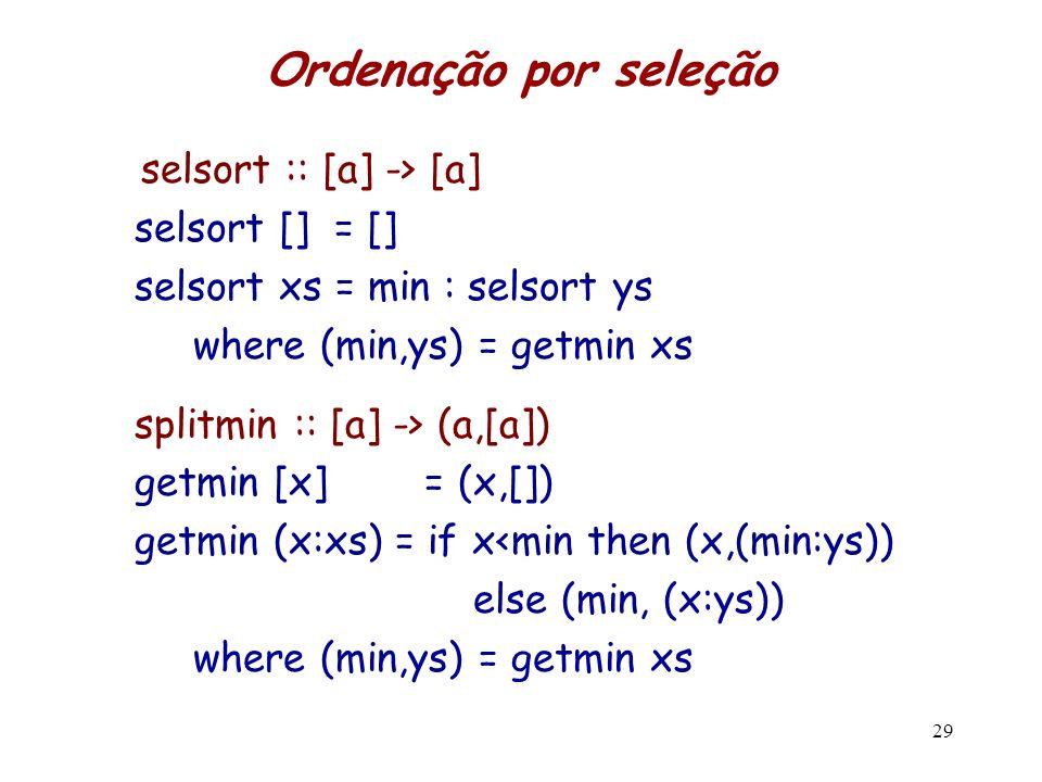 Ordenação por seleção selsort :: [a] -> [a] selsort [] = []